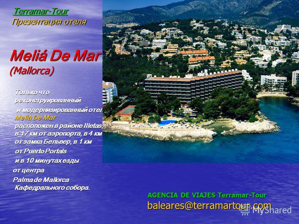 AGENCIA DE VIAJES Terramar-Tour baleares@terramartour.com AGENCIA DE VIAJES Terramar-Tour baleares@terramartour.com Только что реконструированный Только что реконструированный и модернизированный отель Meliá De Mar расположен в районе Illetas, в 17 к
