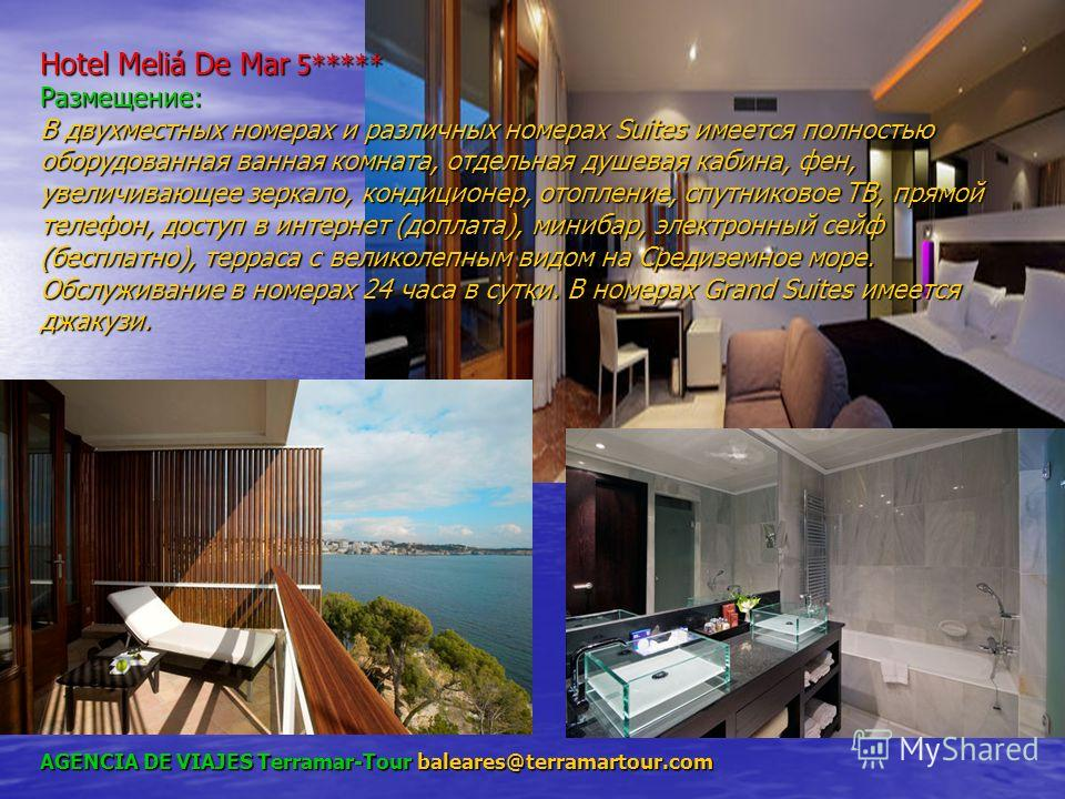 AGENCIA DE VIAJES Terramar-Tour baleares@terramartour.com Hotel Meliá De Mar 5***** Размещение: В двухместных номерах и различных номерах Suites имеется полностью оборудованная ванная комната, отдельная душевая кабина, фен, увеличивающее зеркало, кон