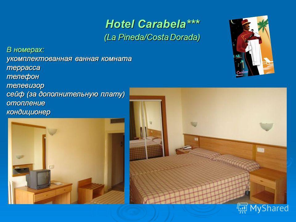Hotel Carabela*** (La Pineda/Costa Dorada) Hotel Carabela*** (La Pineda/Costa Dorada) В номерах: укомплектованная ванная комната террассателефонтелевизор сейф (за дополнительную плату) отоплениекондиционер