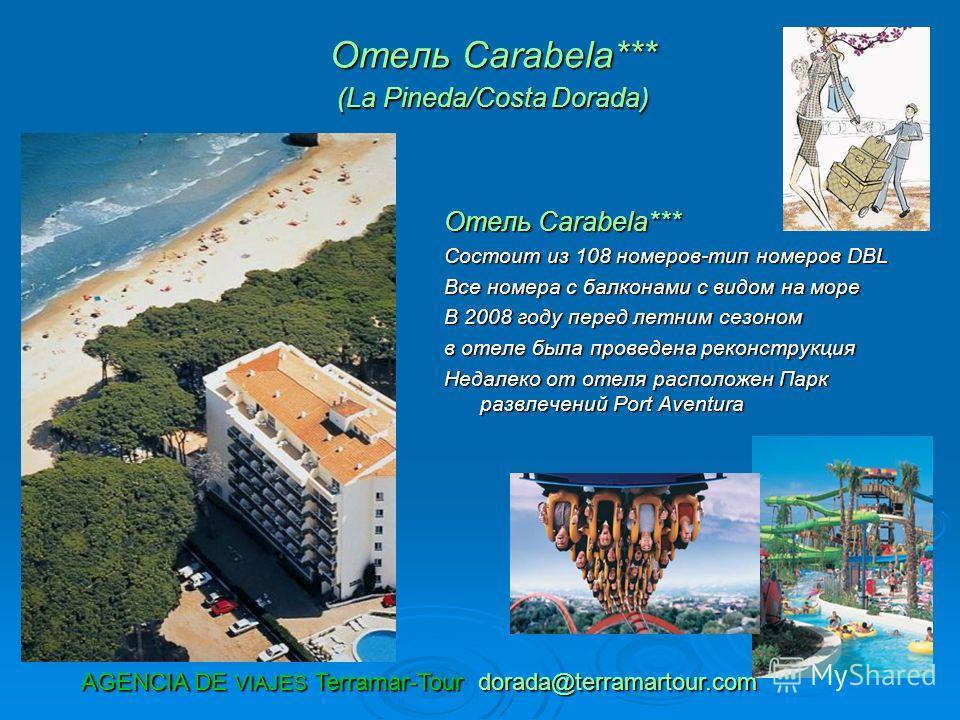 Отель Carabela*** (La Pineda/Costa Dorada) Отель Carabela*** (La Pineda/Costa Dorada) Отель Carabela*** Состоит из 108 номеров-тип номеров DBL Все номера с балконами с видом на море В 2008 году перед летним сезоном в отеле была проведена реконструкци