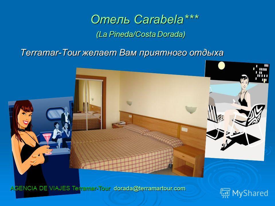 Отель Carabela*** (La Pineda/Costa Dorada) Отель Carabela*** (La Pineda/Costa Dorada) Terramar-Tour желает Вам приятного отдыха Terramar-Tour желает Вам приятного отдыха AGENCIA DE VIAJES Terramar-Tour dorada@terramartour.com