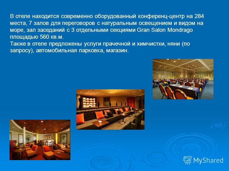 В отеле находится современно оборудованный конференц-центр на 284 места, 7 залов для переговоров с натуральным освещением и видом на море, зал заседаний с 3 отдельными секциями Gran Salon Mondrago площадью 560 кв.м. Также в отеле предложены услуги пр