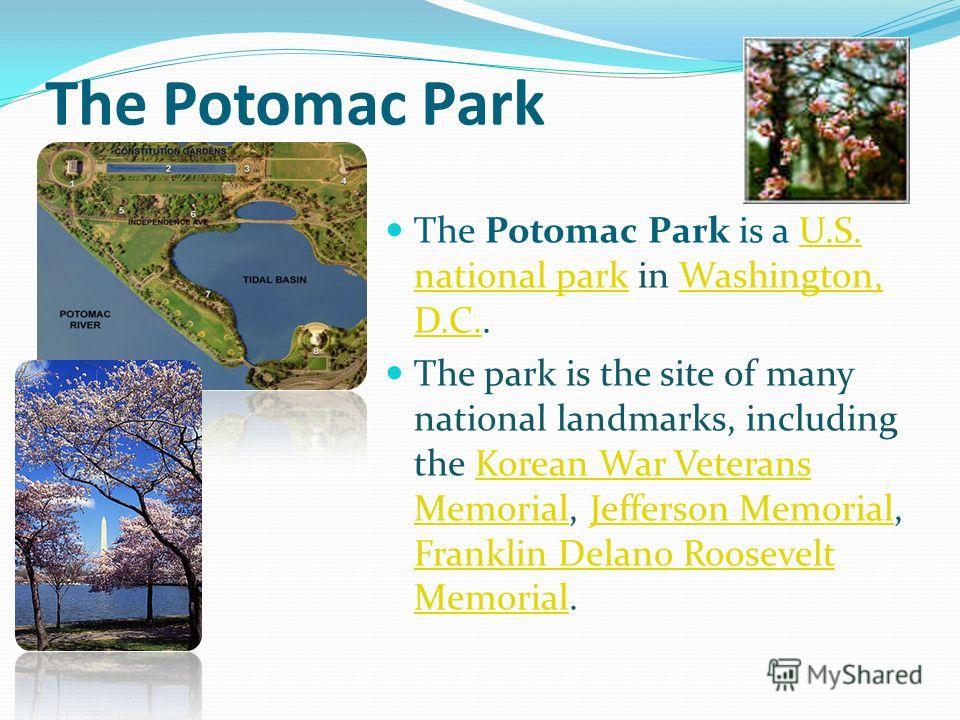 The Potomac Park The Potomac Park is a U.S. national park in Washington, D.C..U.S. national parkWashington, D.C. The park is the site of many national landmarks, including the Korean War Veterans Memorial, Jefferson Memorial, Franklin Delano Roosevel
