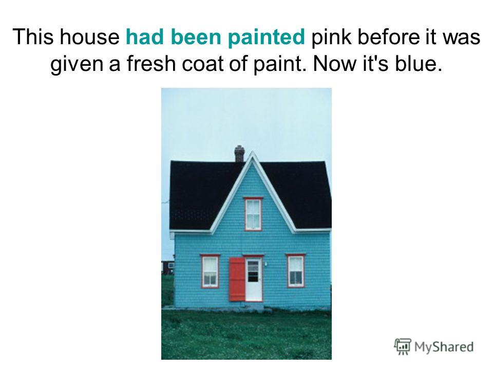 This house had been painted pink before it was given a fresh coat of paint. Now it's blue.