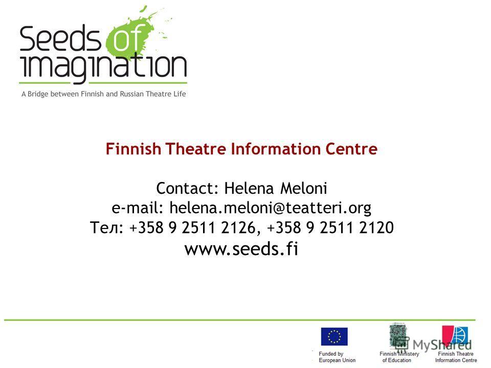 Финский театральный информационный центр Основные события проекта 2009-2010: Finnish Theatre Information Centre Contact: Helena Meloni e-mail: helena.meloni@teatteri.org Тел: +358 9 2511 2126, +358 9 2511 2120 www.seeds.fi