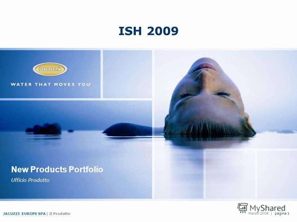 JACUZZI EUROPE SPA   Il Prodotto pagina 1Marzo 2008   New Products Portfolio Ufficio Prodotto ISH 2009