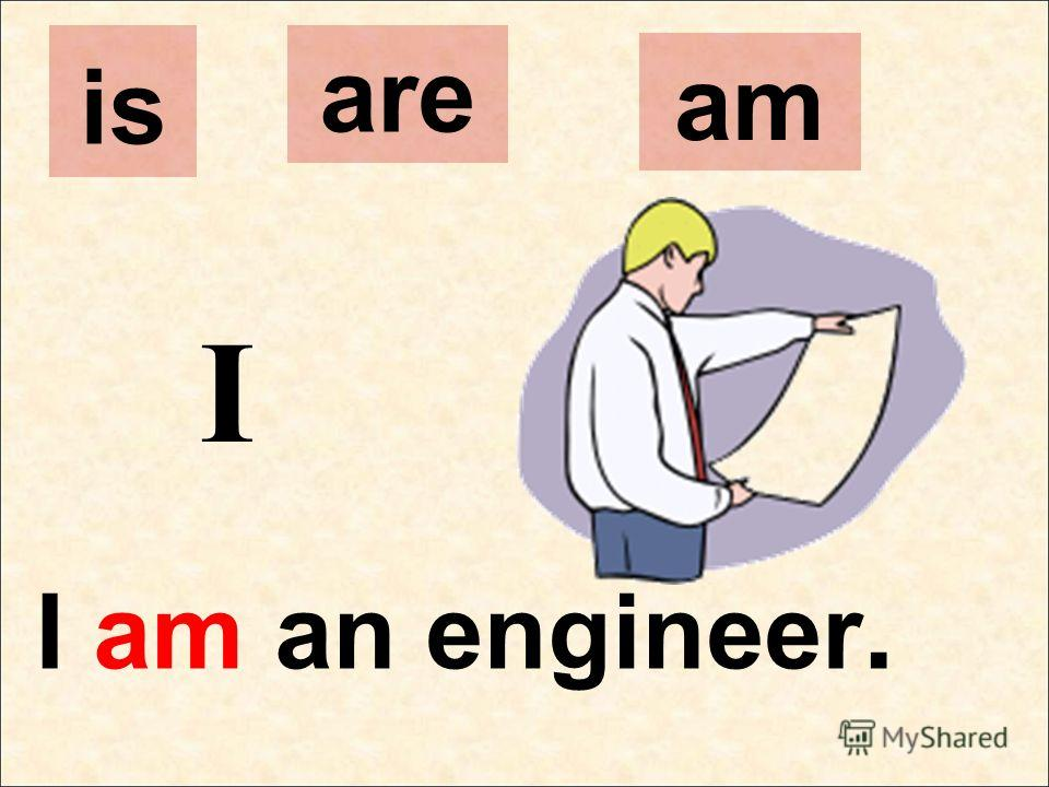 I I am an engineer. is are am