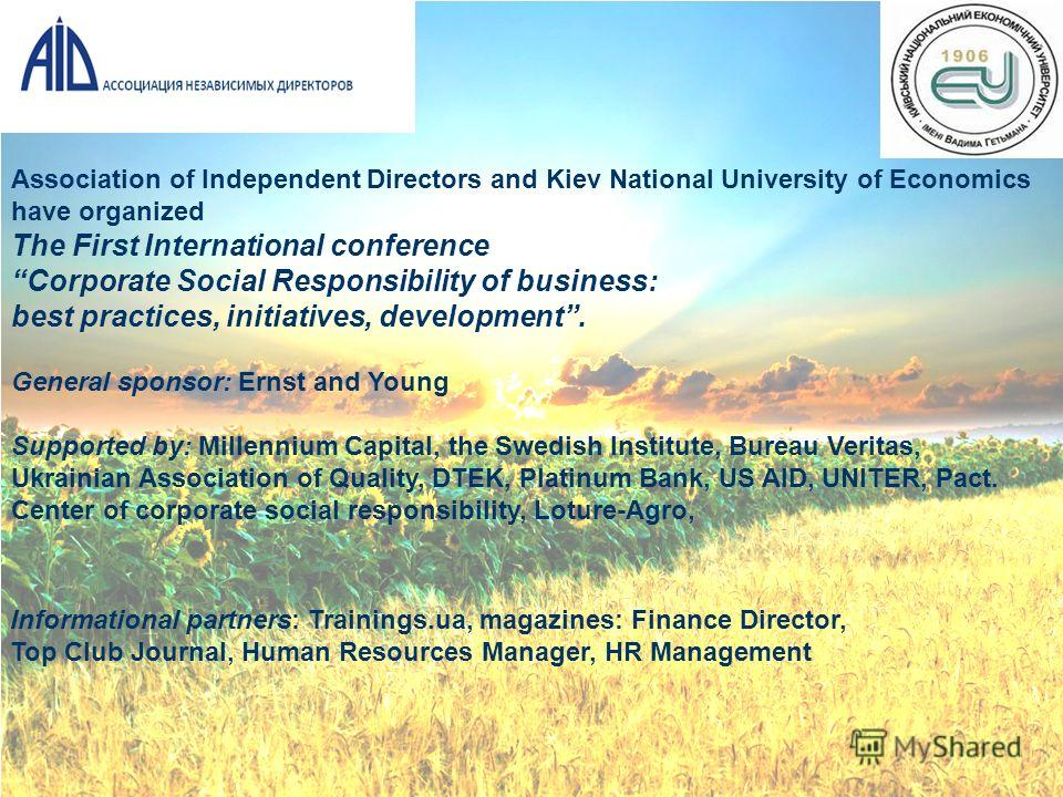 Association of Independent Directors and Kiev National University of Economics have organized The First International conference Corporate Social Responsibility of business: best practices, initiatives, development. General sponsor: Ernst and Young S