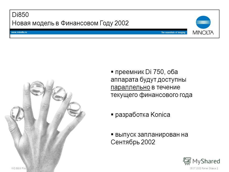 IMD/B&W Product Management Group 05.07.2002 Rainer Grzeca 2 www.minolta.ru Di850 Новая модель в Финансовом Году 2002 преемник Di 750, оба аппарата будут доступны параллельно в течение текущего финансового года разработка Konica выпуск запланирован на