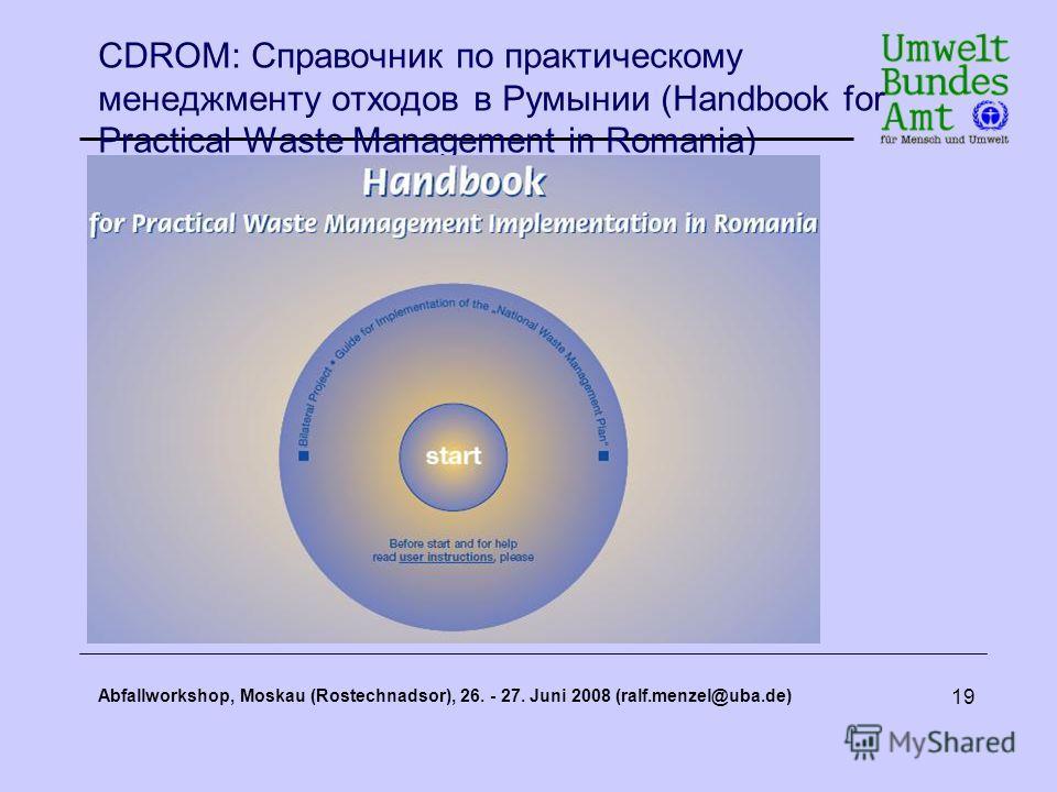 Abfallworkshop, Moskau (Rostechnadsor), 26. - 27. Juni 2008 (ralf.menzel@uba.de) 19 CDROM: Справочник по практическому менеджменту отходов в Румынии (Handbook for Practical Waste Management in Romania)