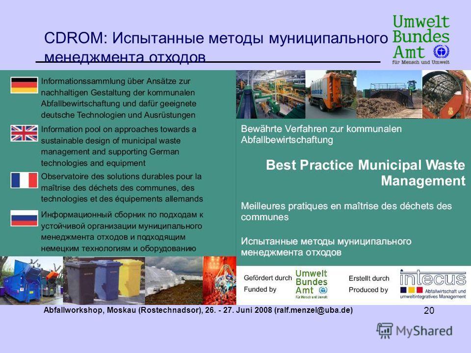 Abfallworkshop, Moskau (Rostechnadsor), 26. - 27. Juni 2008 (ralf.menzel@uba.de) 20 CDROM: Испытанные методы муниципального менеджмента отходов