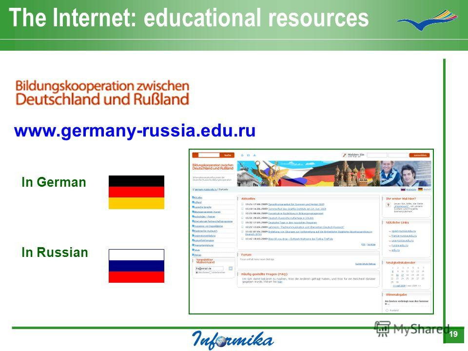 19 The Internet: educational resources www.germany-russia.edu.ru In German In Russian