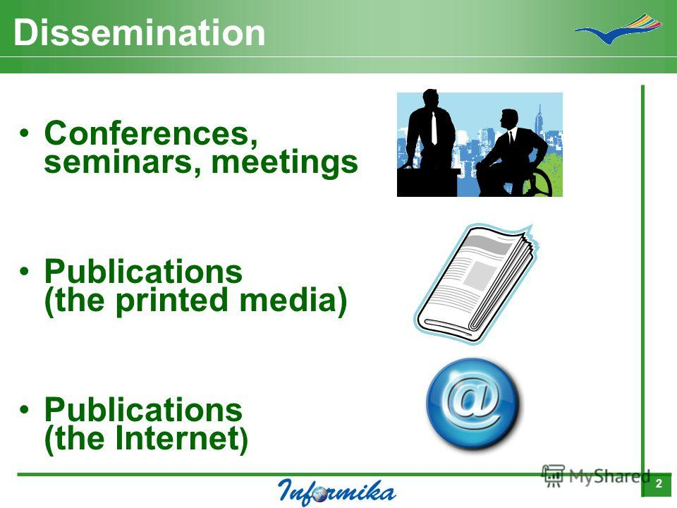 2 Dissemination Conferences, seminars, meetings Publications (the printed media) Publications (the Internet )