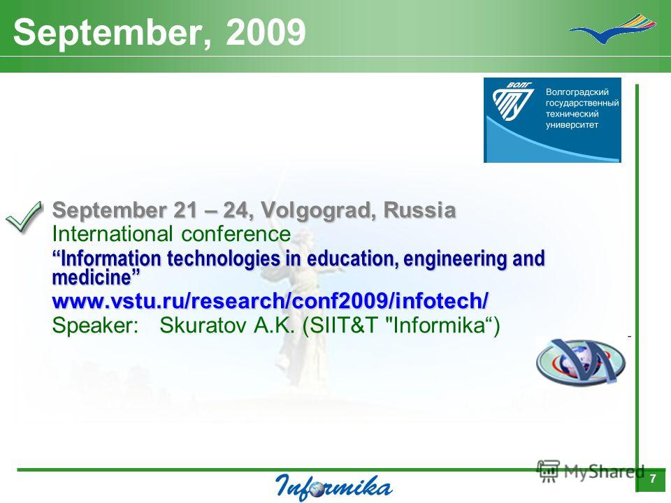 7 September, 2009 September 21 – 24, Volgograd, Russia International conference Information technologies in education, engineering and medicine www.vstu.ru/research/conf2009/infotech/ Speaker:Skuratov A.K. (SIIT&T Informika)