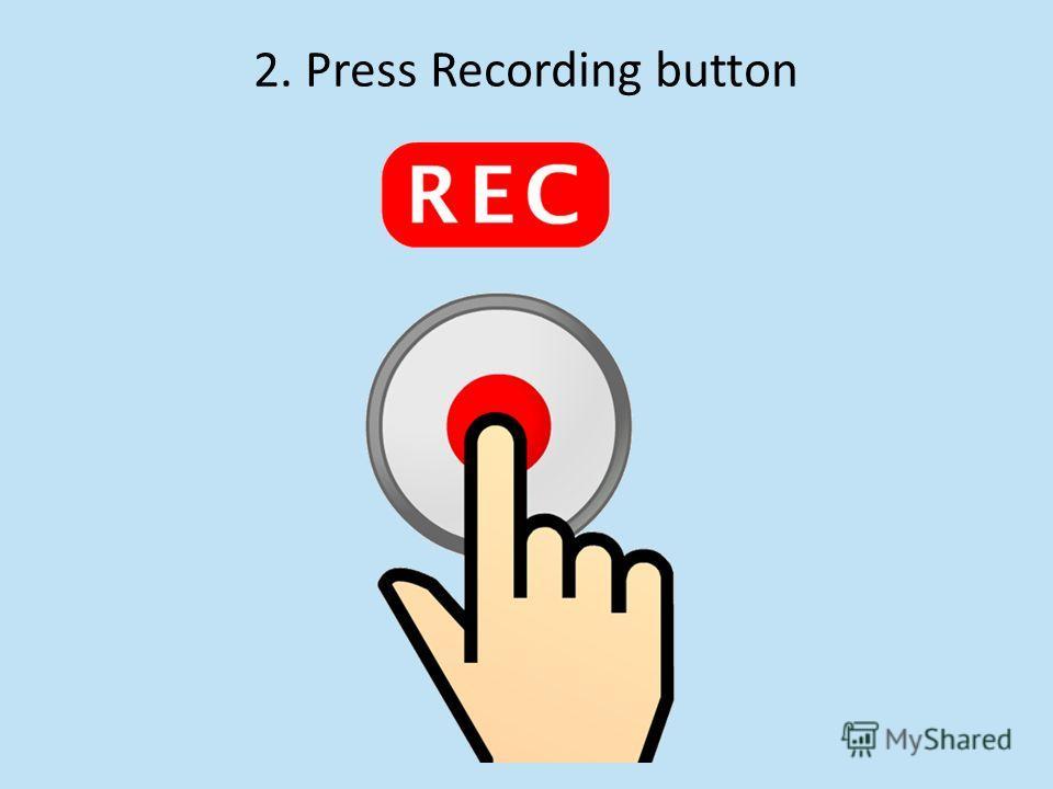 2. Press Recording button