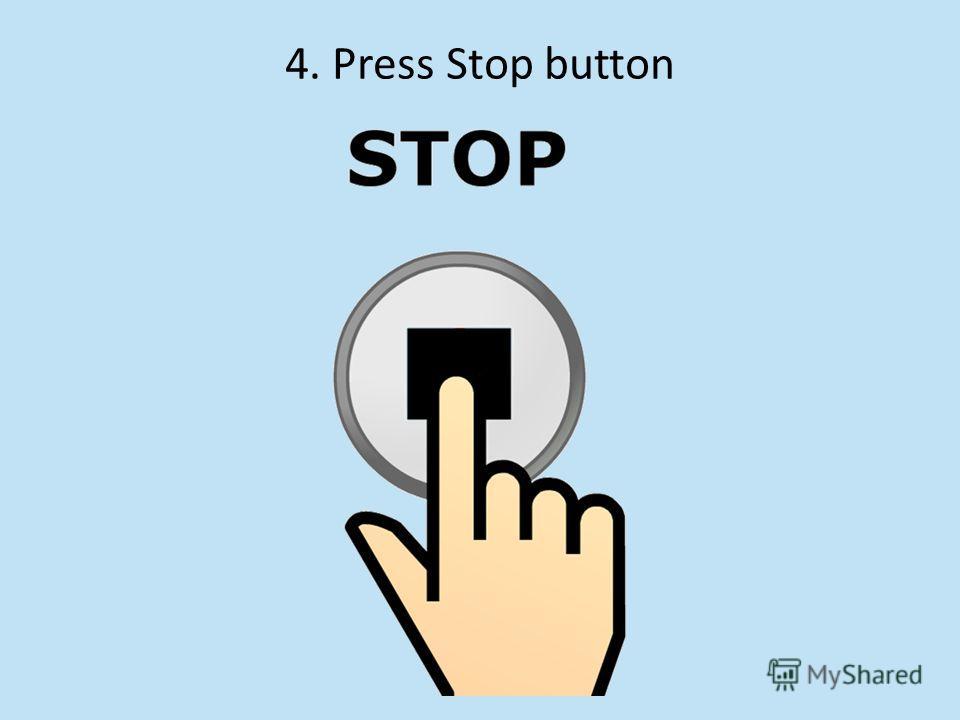 4. Press Stop button