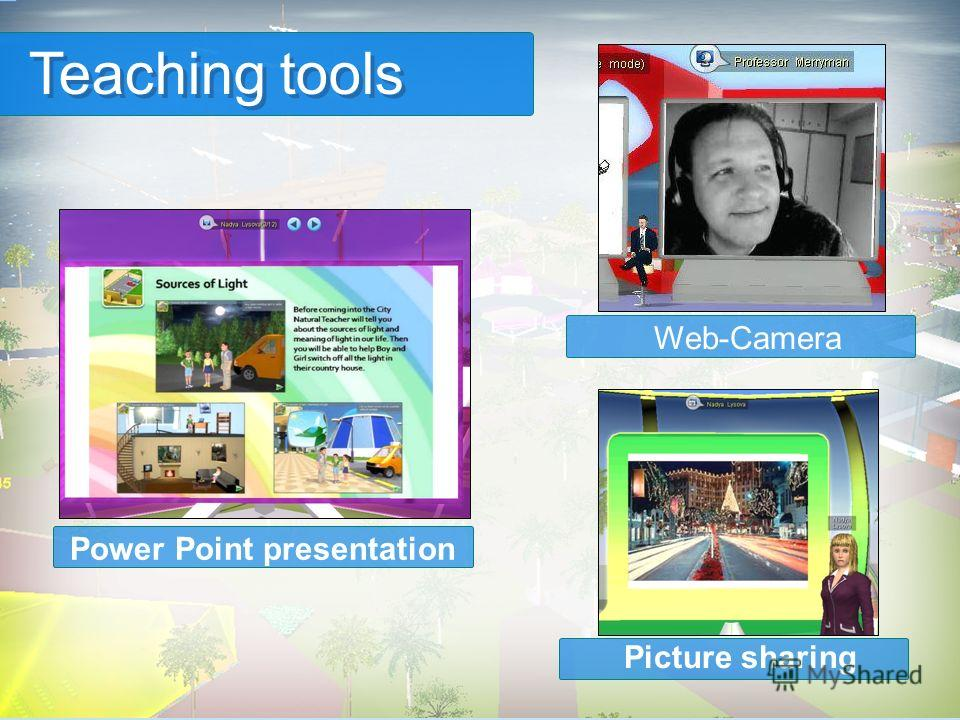 Teaching tools Web-Camera Power Point presentation Picture sharing
