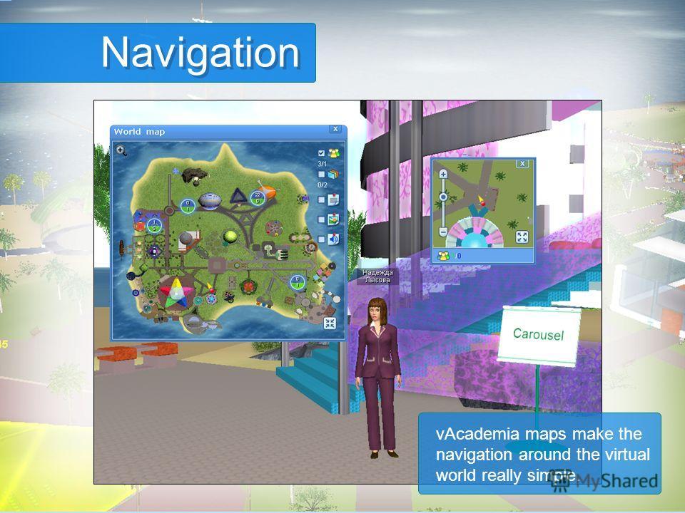 Navigation vAcademia maps make the navigation around the virtual world really simple.
