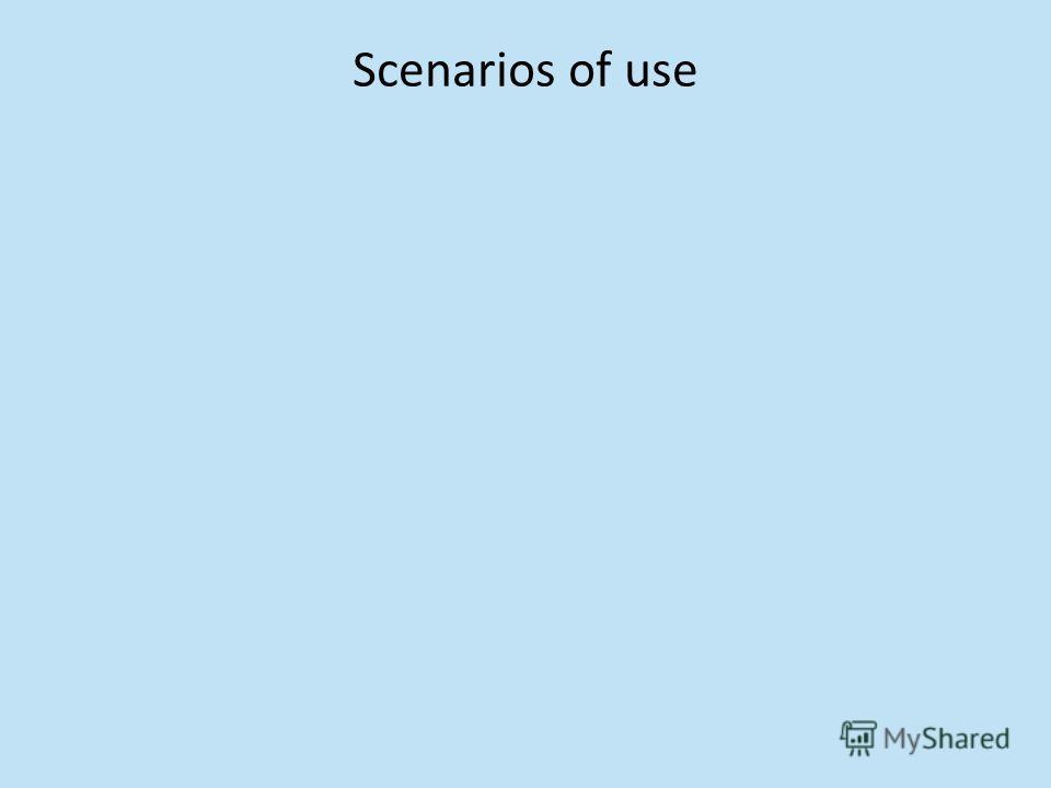 Scenarios of use