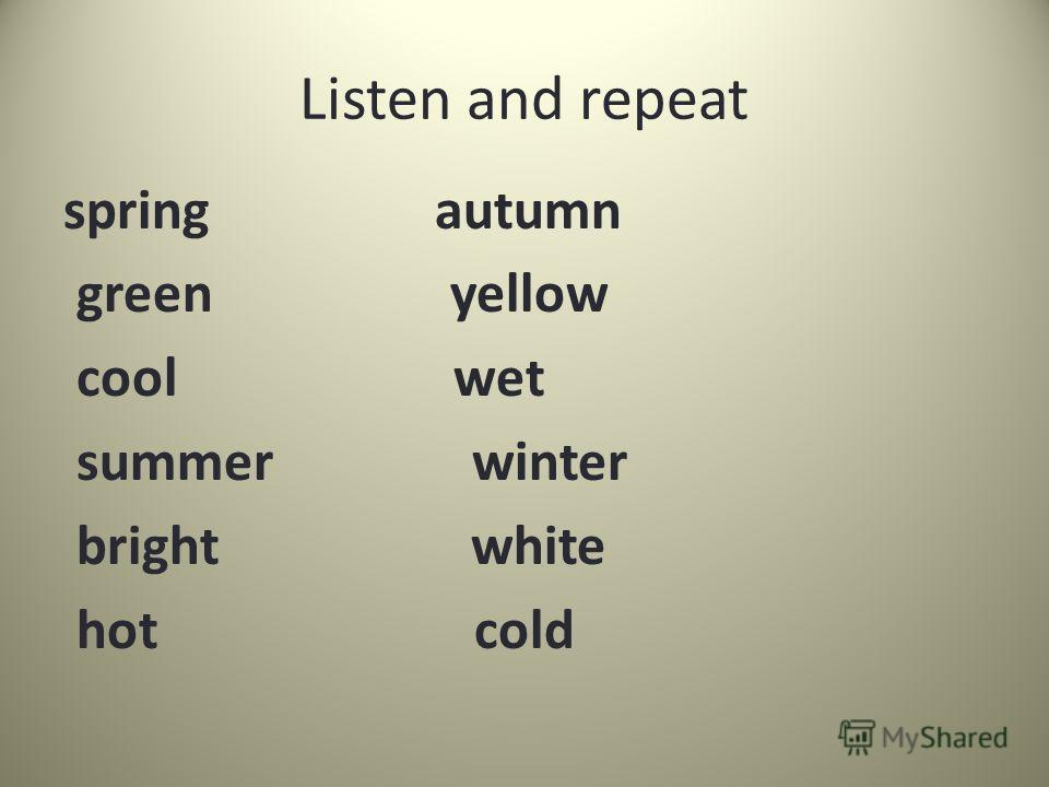 Listen and repeat spring autumn green yellow cool wet summer winter bright white hot cold