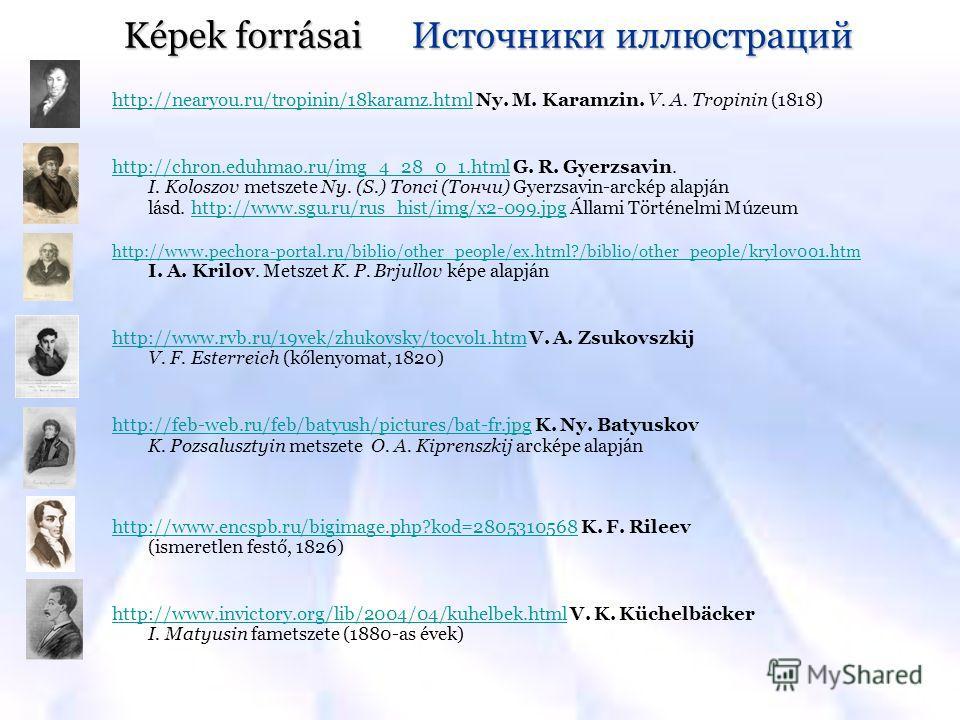 http://nearyou.ru/tropinin/18karamz.htmlhttp://nearyou.ru/tropinin/18karamz.html Ny. M. Karamzin. V. A. Tropinin (1818) http://chron.eduhmao.ru/img_4_28_0_1.htmlhttp://chron.eduhmao.ru/img_4_28_0_1.html G. R. Gyerzsavin. I. Koloszov metszete Ny. (S.)