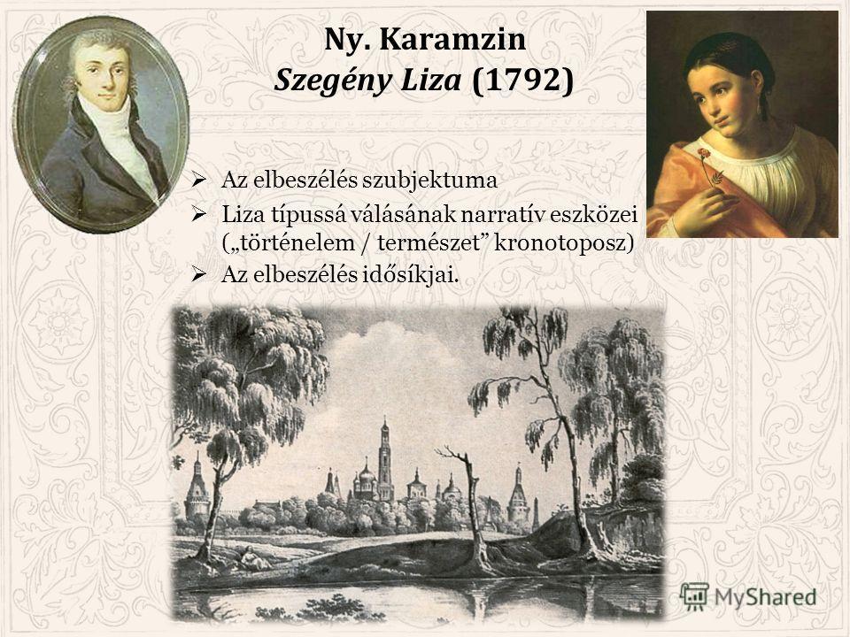 Ny. Karamzin Szegény Liza (1792) Az elbeszélés szubjektuma Liza típussá válásának narratív eszközei (történelem / természet kronotoposz) Az elbeszélés idősíkjai.