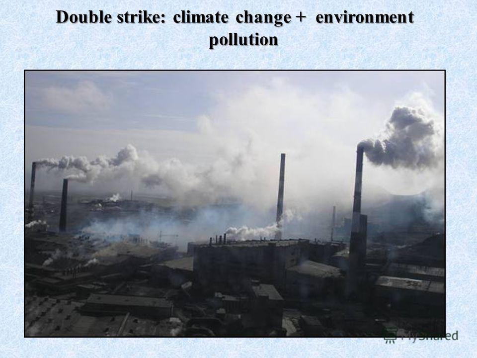 Double strike: climate change + environment pollution