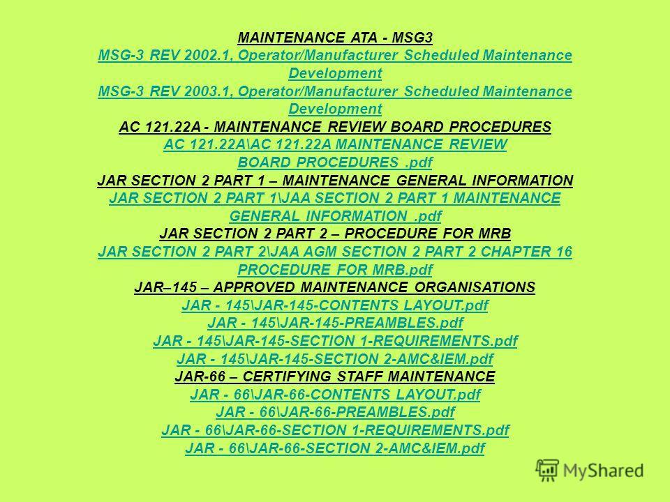 MAINTENANCE ATA - MSG3 MSG-3 REV 2002.1, Operator/Manufacturer Scheduled Maintenance Development MSG-3 REV 2003.1, Operator/Manufacturer Scheduled Maintenance Development AC 121.22A - MAINTENANCE REVIEW BOARD PROCEDURES AC 121.22A\AC 121.22A MAINTENA