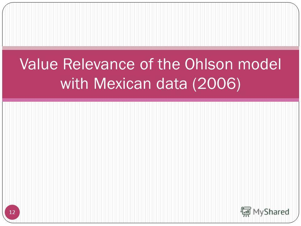 Value Relevance of the Ohlson model with Mexican data (2006) 12
