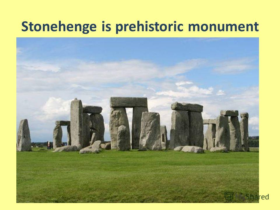 Stonehenge is prehistoric monument