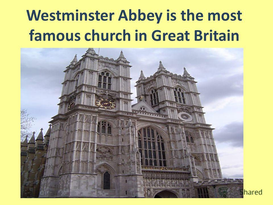 Westminster Abbey is the most famous church in Great Britain