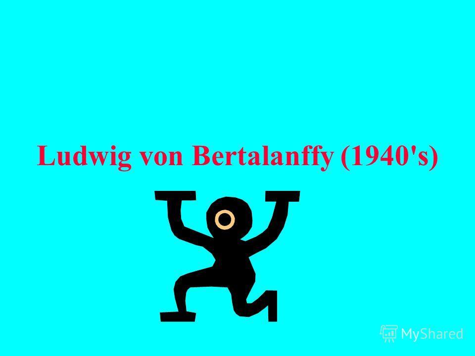 Ludwig von Bertalanffy (1940's)