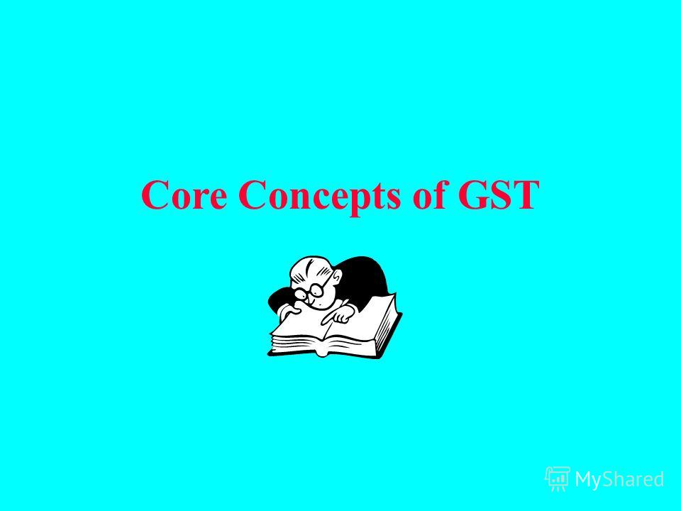 Core Concepts of GST