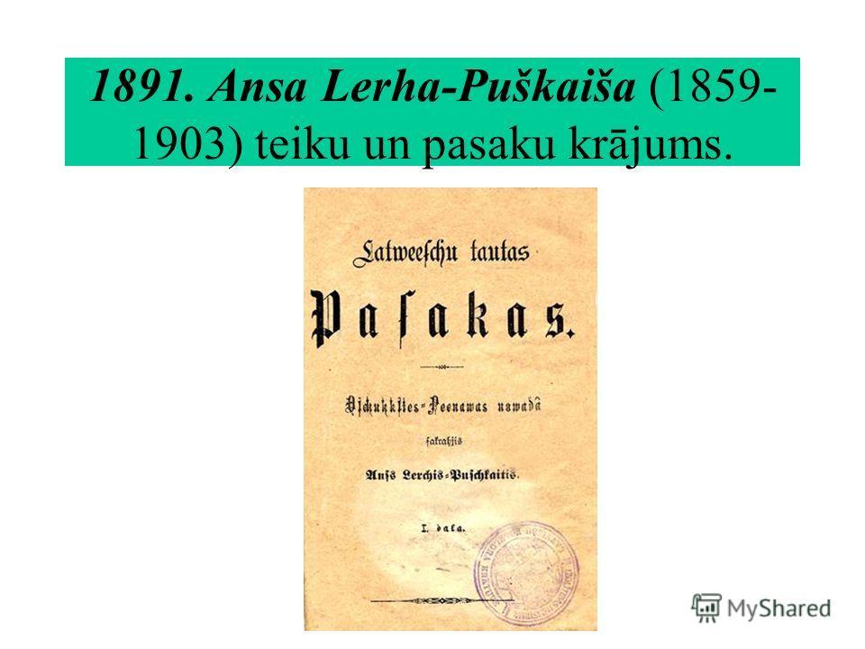 1891. Ansa Lerha-Puškaiša (1859- 1903) teiku un pasaku krājums.