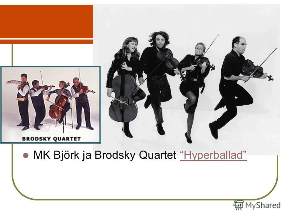 MK Björk ja Brodsky Quartet HyperballadHyperballad