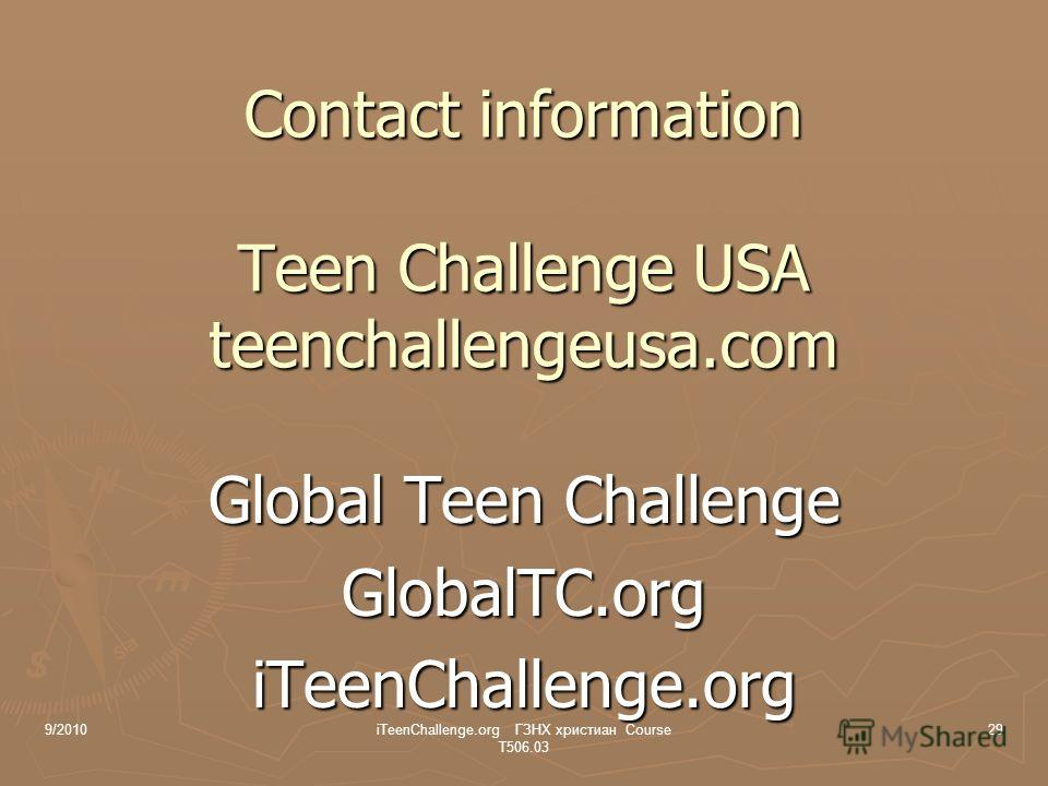 Contact information Teen Challenge USA teenchallengeusa.com Global Teen Challenge GlobalTC.orgiTeenChallenge.org 9/201029iTeenChallenge.org ГЗНХ христиан Course T506.03