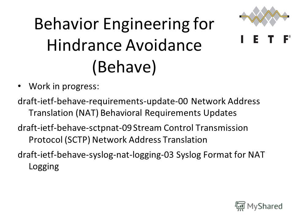 Behavior Engineering for Hindrance Avoidance (Behave) Work in progress: draft-ietf-behave-requirements-update-00Network Address Translation (NAT) Behavioral Requirements Updates draft-ietf-behave-sctpnat-09Stream Control Transmission Protocol (SCTP)