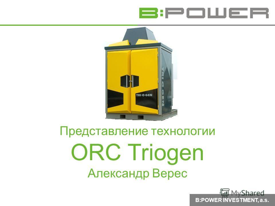 B:POWER INVESTMENT, a.s. Представление технологии ORC Triogen Александр Верес