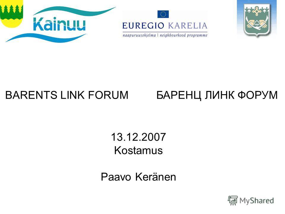 BARENTS LINK FORUM БАРЕНЦ ЛИНК ФОРУМ 13.12.2007 Kostamus Paavo Keränen