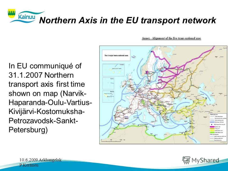 Northern Axis in the EU transport network In EU communiqué of 31.1.2007 Northern transport axis first time shown on map (Narvik- Haparanda-Oulu-Vartius- Kivijärvi-Kostomuksha- Petrozavodsk-Sankt- Petersburg)