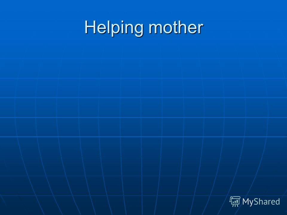Helping mother