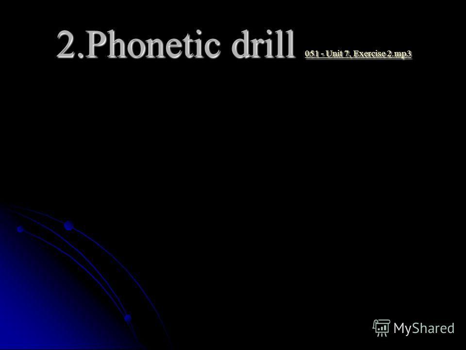 2.Phonetic drill 051 - Unit 7, Exercise 2.mp3 051 - Unit 7, Exercise 2.mp3 051 - Unit 7, Exercise 2.mp3