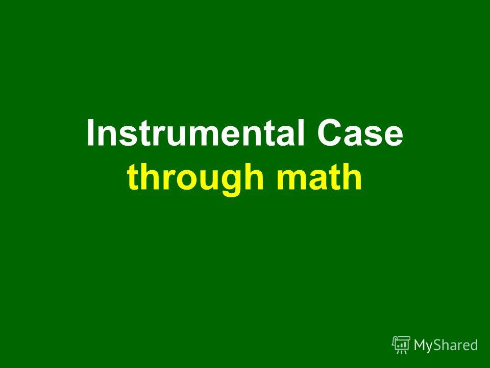 Instrumental Case through math