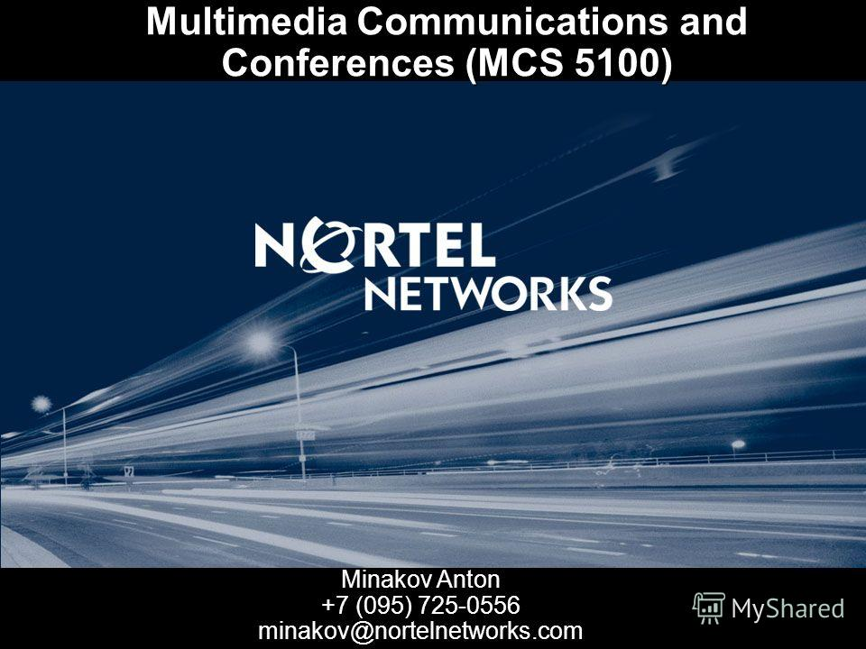Multimedia Communications and Conferences (MCS 5100) Minakov Anton +7 (095) 725-0556 minakov@nortelnetworks.com