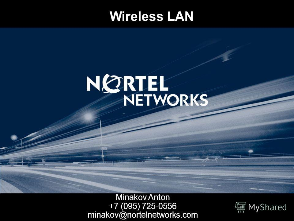 Wireless LAN Minakov Anton +7 (095) 725-0556 minakov@nortelnetworks.com