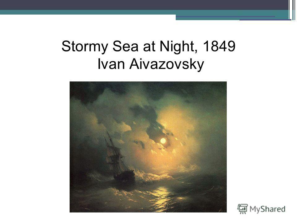 Stormy Sea at Night, 1849 Ivan Aivazovsky