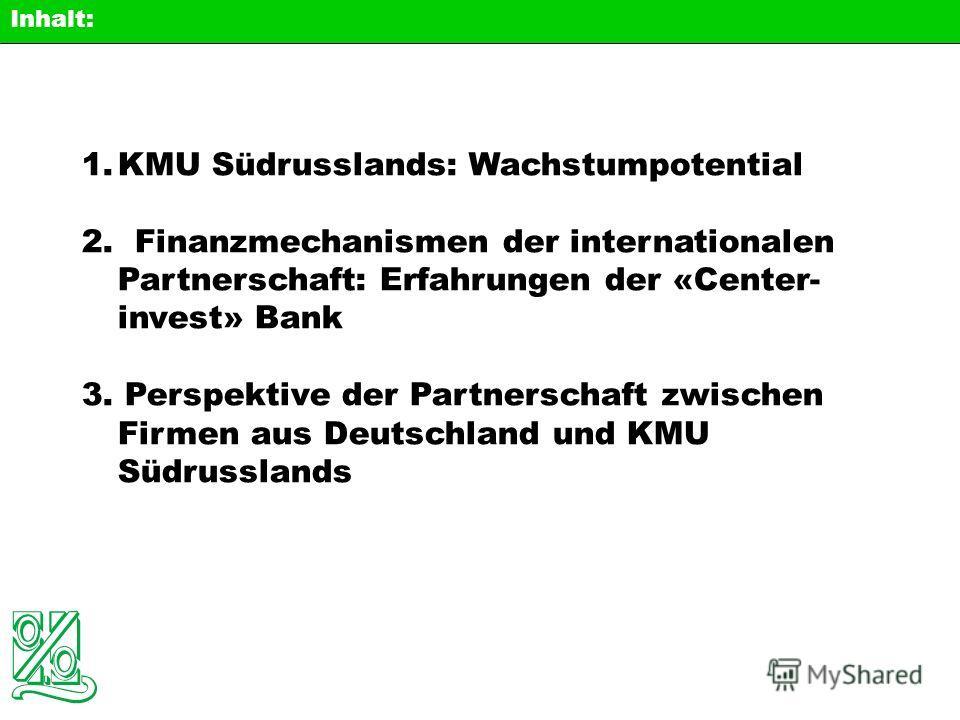 1.KMU Südrusslands: Wachstumpotential 2. Finanzmechanismen der internationalen Partnerschaft: Erfahrungen der «Center- invest» Bank 3. Perspektive der Partnerschaft zwischen Firmen aus Deutschland und KMU Südrusslands Inhalt: