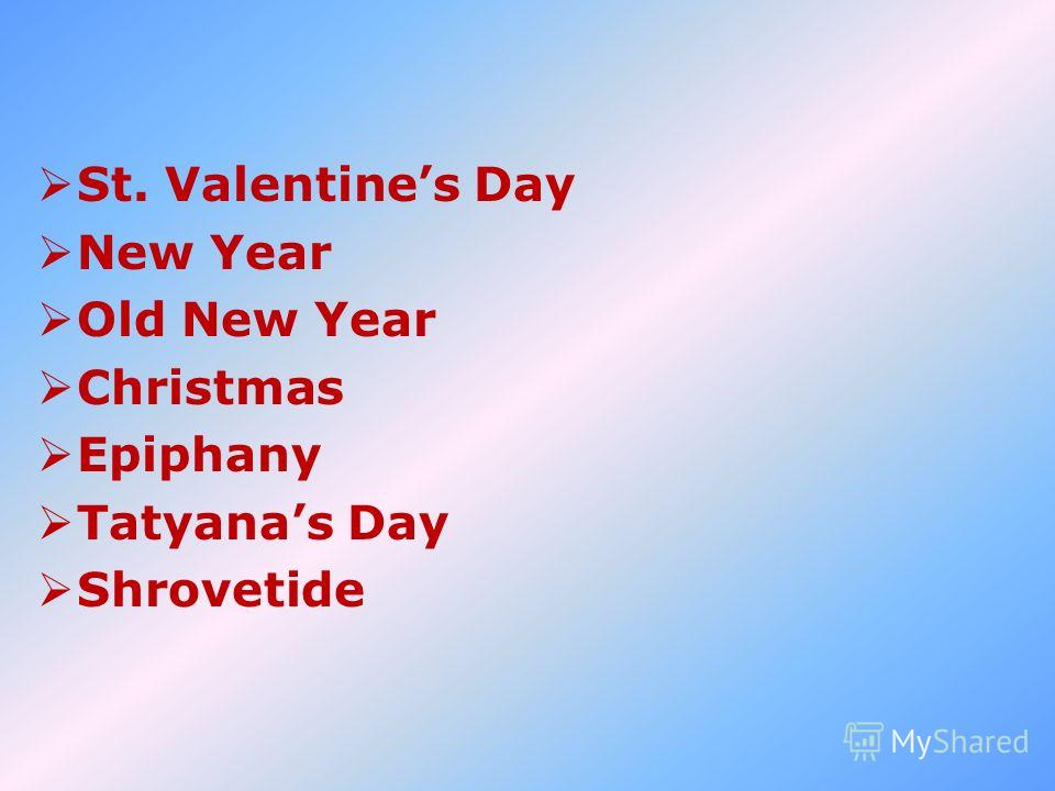 St. Valentines Day New Year Old New Year Christmas Epiphany Tatyanas Day Shrovetide