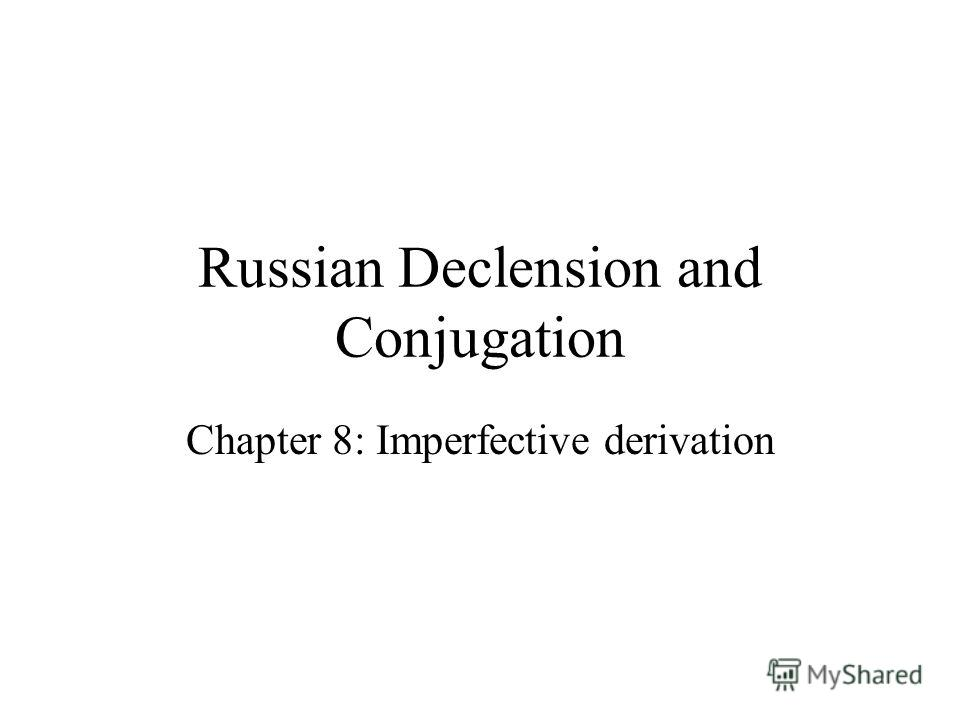 Russian Declension and Conjugation Chapter 8: Imperfective derivation