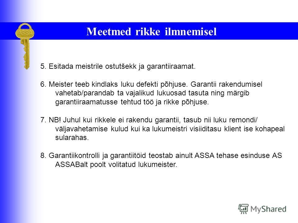 Meetmed rikke ilmnemisel... 1.Veenduda, et on täidetud kõik garantiiraamatus toodud instruktsioonid ja tingimused (eriti õlitamise osas) ning kontrollida garantiidokumentide olemasolu ning korrektsust. 2.Kontrollida võimaluse korral luku töötamist/mi